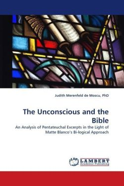The Unconscious and the Bible: An Analysis of Pentateuchal Excerpts in the Light of Matte Blanco?s Bi-logical Approach