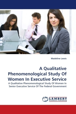 A Qualitative Phenomenological Study Of Women In Executive Service - Lewis, Madeline