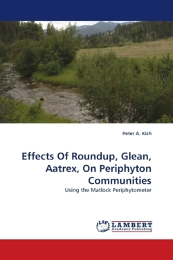 Effects Of Roundup, Glean, Aatrex, On Periphyton Communities - Kish, Peter A.