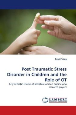 Post Traumatic Stress Disorder in Children and the Role of OT - Petaja, Paivi