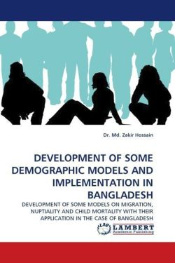 DEVELOPMENT OF SOME DEMOGRAPHIC MODELS AND IMPLEMENTATION IN BANGLADESH - Hossain, Dr. Md. Zakir