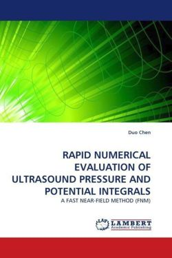 RAPID NUMERICAL EVALUATION OF ULTRASOUND PRESSURE AND POTENTIAL INTEGRALS - Chen, Duo