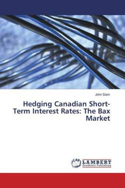 HEDGING CANADIAN SHORT-TERM INTEREST RATES: THE BAX MARKET