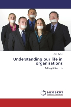 Understanding our life in organisations - Byrne, Alan