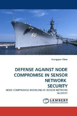 DEFENSE AGAINST NODE COMPROMISE IN SENSOR NETWORK SECURITY - Chen, Xiangqian