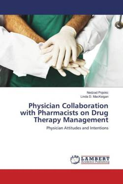 Physician Collaboration with Pharmacists on Drug Therapy Management - Pojskic, Nedzad / D. MacKeigan, Linda
