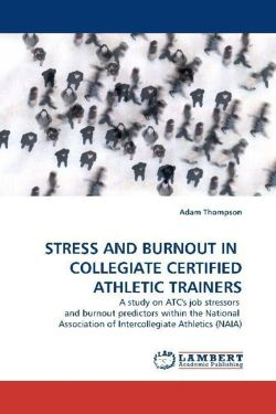 STRESS AND BURNOUT IN COLLEGIATE CERTIFIED ATHLETIC TRAINERS - Thompson, Adam