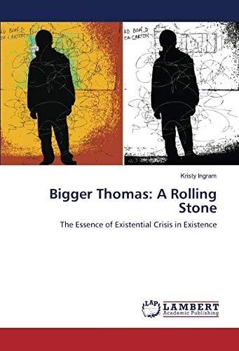 Bigger Thomas: A Rolling Stone : The Essence of Existential Crisis in Existence - Kristy Ingram