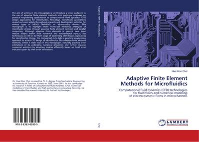Adaptive Finite Element Methods for Microfluidics : Computational fluid dynamics (CFD) technologies for fluid flows and numerical modeling of electro-osmotic flows in microchannels - Hae-Won Choi
