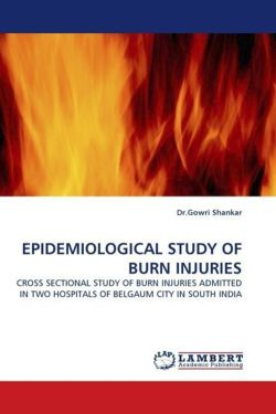 EPIDEMIOLOGICAL STUDY OF BURN INJURIES - Shankar, Dr. Gowri