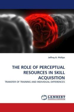 THE ROLE OF PERCEPTUAL RESOURCES IN SKILL ACQUISITION - Phillips, Jeffrey B.