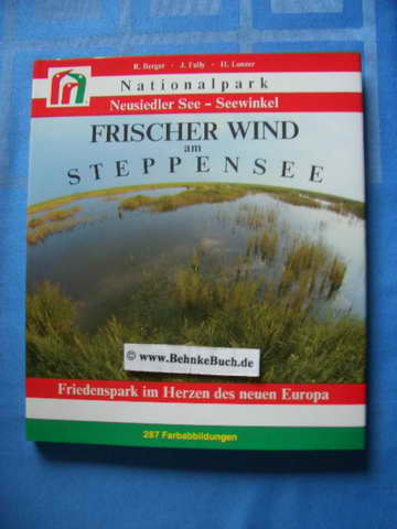Frischer Wind am Steppensee : Nationalpark Neusiedler See - Seewinkel ; Friedenspark im Herzen des neuen Europa. Rudolf Berger ; Josef Fally ; Hans Lunzer. Neuaufl. - Berger, Rudolf, Josef Fally und Hans. Lunzer