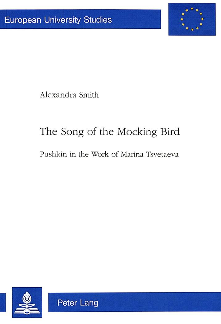 The Song of the Mocking Bird : Pushkin in the Work of Marina Tsvetaeva - Alexandra Smith