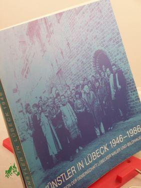 Künstler in Lübeck 1946-1986: Dokumentation der Gemeinschaft Lübecker Maler und Bildhauer (Veröffentlichungen des Senats der Hansestadt Lübeck. Reihe A)