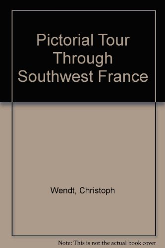 Pictorial Tour Through Southwest France - George Wendt