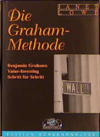 Die Graham-Methode. Benjamin Grahams Value-Investing Schritt für Schritt (Gebundene Ausgabe) von Janet C. Lowe Vorwort Irving Kahn Die Graham- Methode Original-Titel  Value Investing made easy - Benjamin Grahams Classic Investment Strategy Explained for E - Janet C. Lowe Vorwort Irving Kahn