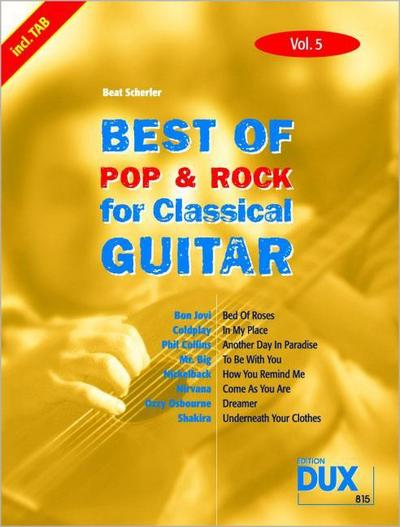 Best of Pop & Rock for Classical Guitar. Vol.5 : Enth.: Bed Of Roses (Bon Jovi), In My Place (Coldplay), Another Day In Paradise (Phil Colins), To Be With You (Mr. Big) u. a. - Beat Scherler