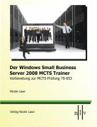 Der Windows Small Business Server 2008 MCTS Trainer - Vorbereitung zur MCTS-Prüfung 70-653
