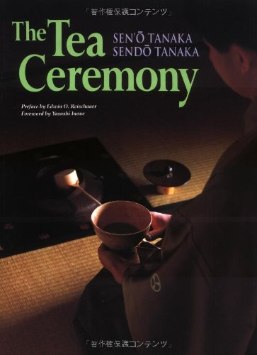The Tea Ceremony - Seno Tanaka, Sendo Tanaka, Edwin O. Reischauer