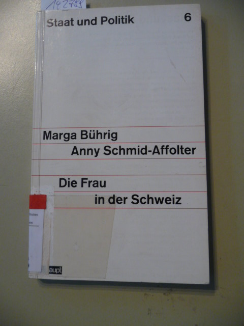 Staat und Politik  6  Die  Frau in der Schweiz - Bührig, Marga  Schmid-Affolter, Anny