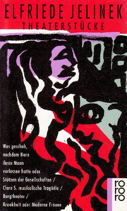 Theaterstücke: Was geschah, nachdem Nora ihren Mann verlassen hatte oder: Stützen der Gesellschaften - Clara S.: Musikalische Tragödie. - Burgtheater. - Krankheit oder: Moderne Frauen.
