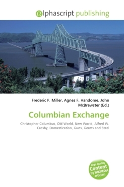 Columbian Exchange: Christopher Columbus, Old World, New World, Alfred W. Crosby, Domestication, Guns, Germs and Steel
