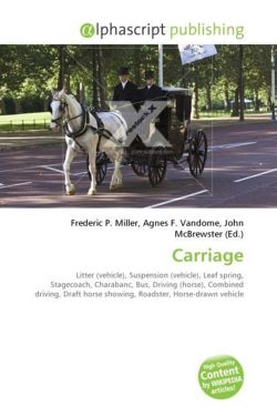 Carriage: Litter (vehicle), Suspension (vehicle), Leaf spring, Stagecoach, Charabanc, Bus, Driving (horse), Combined driving, Draft horse showing, Roadster, Horse-drawn vehicle