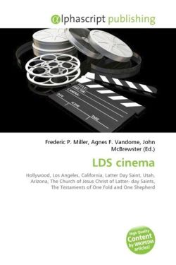 LDS cinema: Hollywood, Los Angeles, California, Latter Day Saint, Utah, Arizona, The Church of Jesus Christ of Latter- day Saints, The Testaments of One Fold and One Shepherd