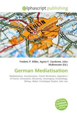 German Mediatisation: Mediatization, Secularization, French Revolution, Napoleon I of France, Annexation, Monarchy, Sovereignty, Ecclesiology, Bishop, Abbot, Carolingian Empire, Salic Law