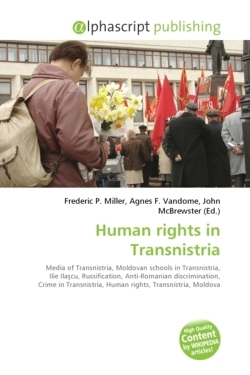 Human Rights in Transnistria: Media of Transnistria, Moldovan schools in Transnistria, Ilie Ilascu, Russification, Anti-Romanian discrimination, Crime ... Human rights, Transnistria, Moldova