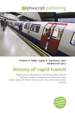 History of rapid transit: Rapid transit, Metropolitan and Metropolitan District Railways, London Underground, Pneumatic tube, Cable railway, IRT Ninth Avenue Line, City and South London Railway
