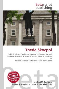 Theda Skocpol: Political Science, Sociology, Harvard University, Harvard Graduate School of Arts and Sciences, Johan Skytte Prize in Political Science, States and Social Revolutions