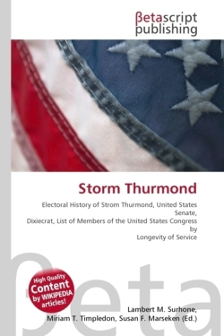 Storm Thurmond: Electoral History of Strom Thurmond, United States Senate, Dixiecrat, List of Members of the United States Congress by Longevity of Service