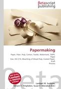 Papermaking: Paper, Fiber, Pulp, Cotton, Textile, Watermark, TAPPI, Paper Size, ISO 216, Bleaching of Wood Pulp, Coated Paper, Kraft Process