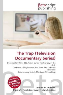The Trap (Television Documentary Series): Documentary Film, BBC, Adam Curtis, The Century of the Self, The Power of Nightmares, BBC Two, Pandora's Box ... Documentary Series), Montage (Filmmaking)