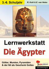 Lernwerkstatt Die Ägypter - Götter, Mumien, Pyramiden & der Nil als Geschenk Gottes - Rüdiger Kohl, Erich van Heiss