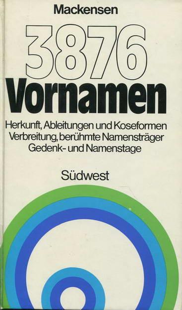 3876 VORNAMEN. Herkunft - Ableitungen und Koseformen - Verbreitung - Berühmte Namensträger - Gedenk- und Namenstage.