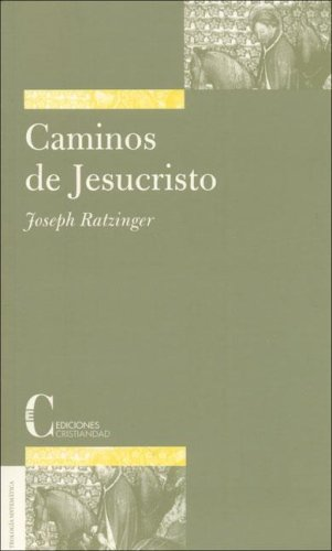 Caminos De Jesucristo / Ways of Jesus Christ (Teologia Sistematica / Systematic Theology) (Spanish Edition) - Joseph Cardinal Ratzinger