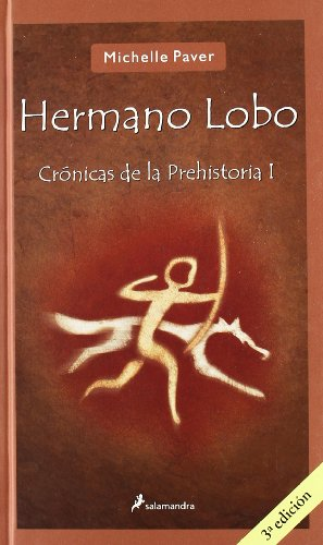 Hermano lobo/ Wolf Brother: Cronicas de la prehistoria/ Chronicles of ancient darkness (Spanish Edition) - Michelle Paver; Patricia Anton De Vez Ayala-Duarte