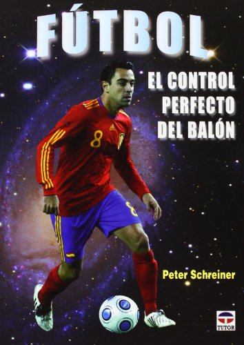 Futbol / Soccer: El control perfecto del balon / The Perfect Control of the Ball (Spanish Edition) - Schreiner, Peter