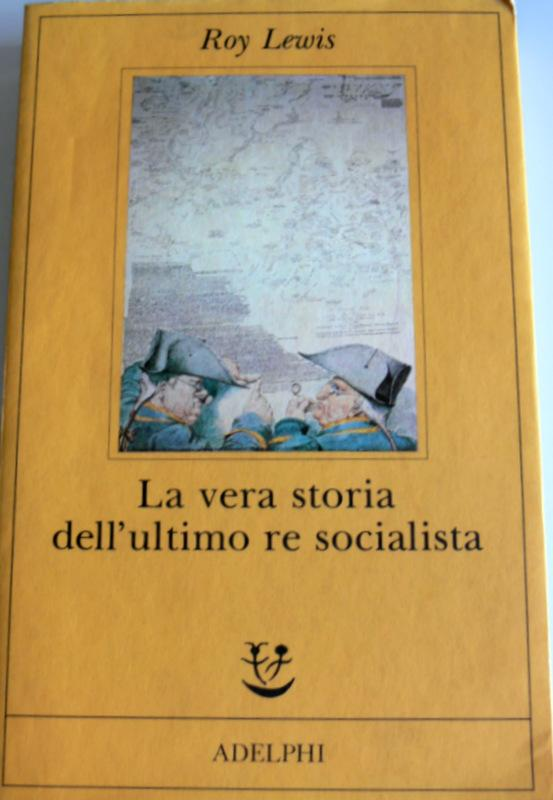 LA VERA STORIA DELL'ULTIMO RE SOCIALISTA - ROY LEWIS
