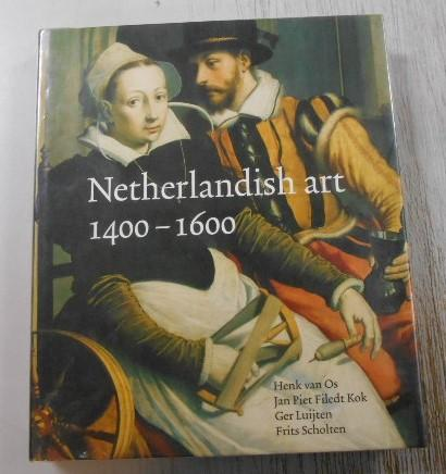Netherlandish Art in the Rijksmuseum 1400-1600. - van Os, Henk; Kok, Jan Piet Filedt; Luijten, Ger; and Scholten, Frits.