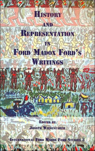 History and Representation in Ford Madox Ford's Writings (International Ford Madox Ford Studies, 3) (International Ford Madox Ford Studies)