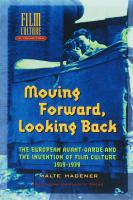 Moving Forward, Looking Back: The European Avant-Garde and the Invention of Film Culture, 1919-1939