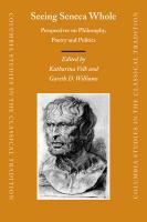 Seeing Seneca Whole: Perspectives on Philosophy, Poetry and Politics