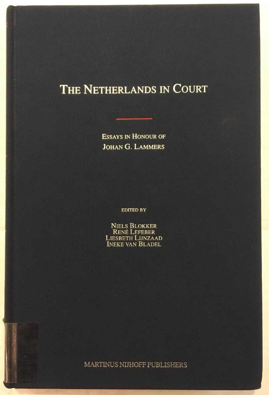 The Netherlands in Court: Essays in Honour of Johan G. Lammers - Niels Blokker; J G Lammers (eds.)