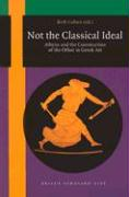 Not the Classical Ideal: Athens and the Construction of the Other in Greek Art