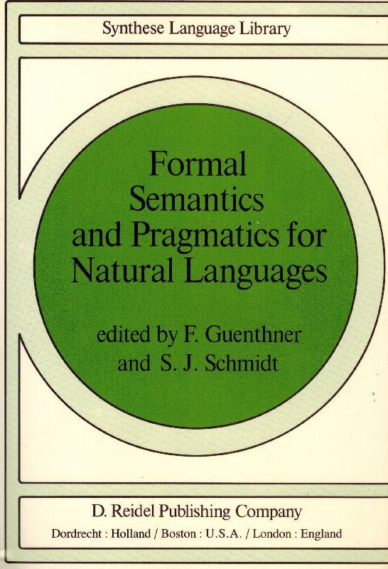 Formal Semantics and Pragmatics for Natural Languages. - Guenther, F. / Schmidt, S.J.