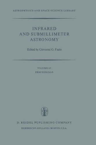 Infrared and Submillimeter Astronomy: Proceedings of a Symposium Held in Philadelphia, Penn., U.S.A., June 8-10, 1976 (Astrophysics and Spac - G.G. Fazio
