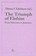 The Triumph of Elohim from Yahwisms to Judaisms